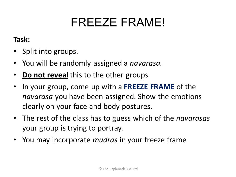 FREEZE FRAME! Task: Split into groups.
