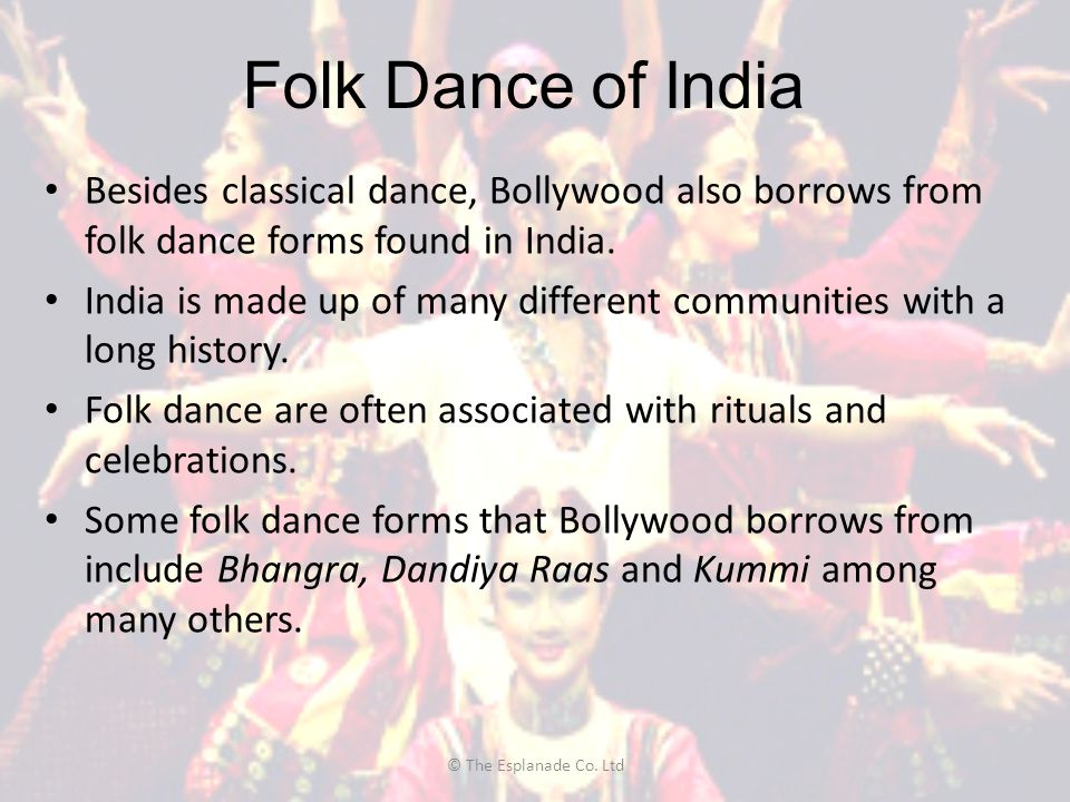 Folk Dance of India Besides classical dance, Bollywood also borrows from folk dance forms found in India.