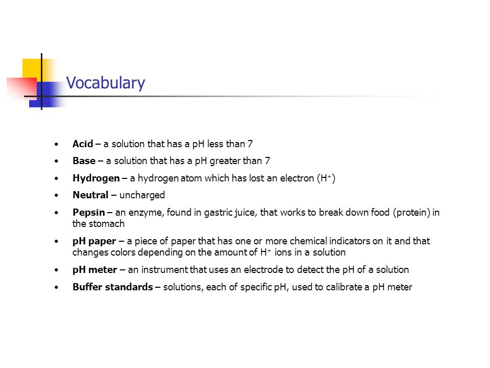 Vocabulary Acid – a solution that has a pH less than 7