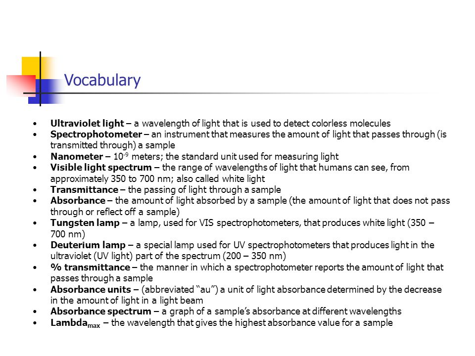 Vocabulary Ultraviolet light – a wavelength of light that is used to detect colorless molecules.