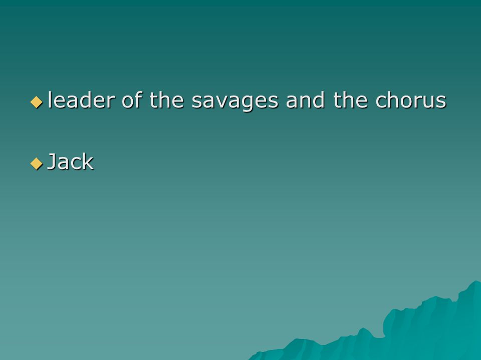 leader of the savages and the chorus