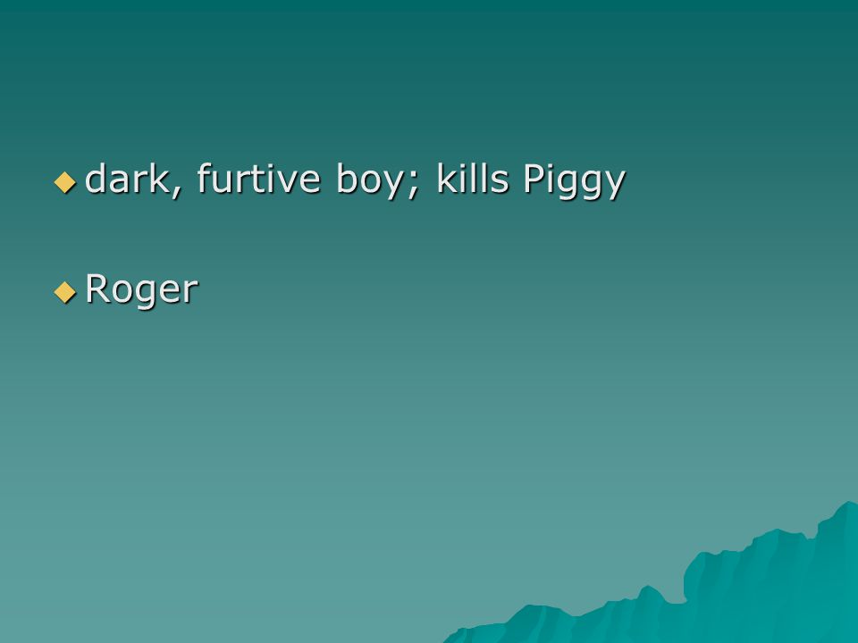 dark, furtive boy; kills Piggy