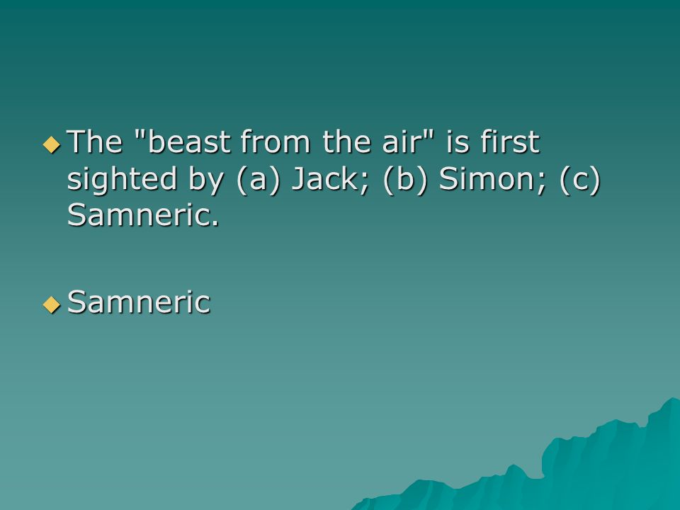 The beast from the air is first sighted by (a) Jack; (b) Simon; (c) Samneric.