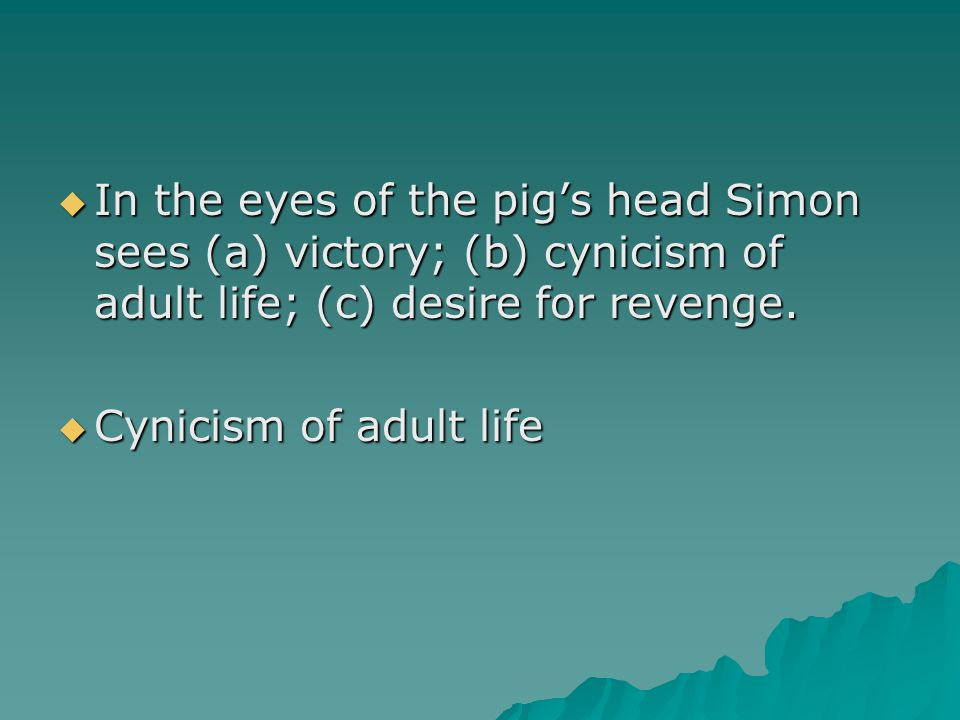In the eyes of the pig's head Simon sees (a) victory; (b) cynicism of adult life; (c) desire for revenge.