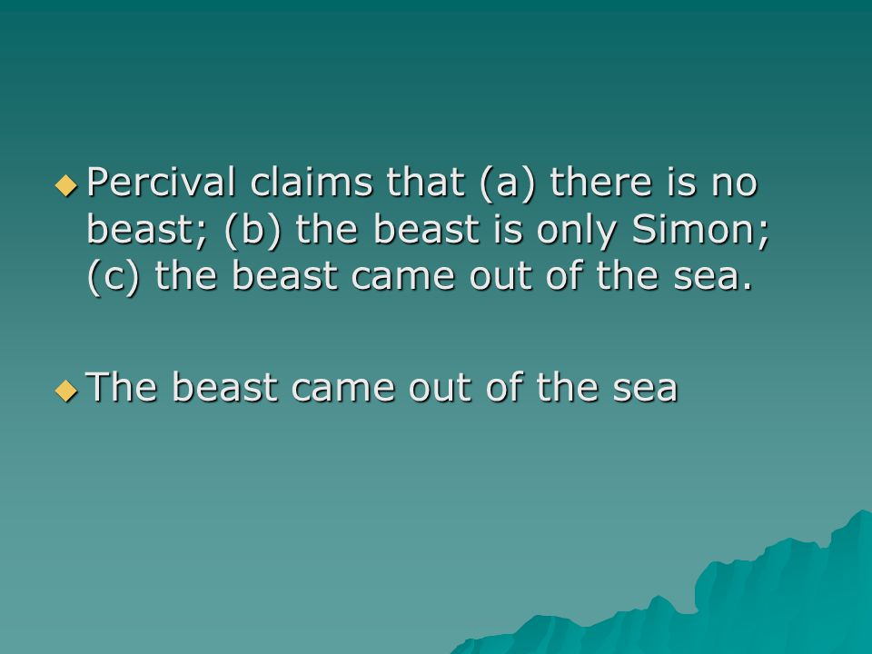 Percival claims that (a) there is no beast; (b) the beast is only Simon; (c) the beast came out of the sea.