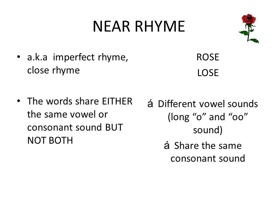 NEAR RHYME a.k.a imperfect rhyme, close rhyme
