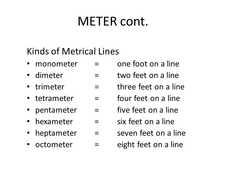 METER cont. Kinds of Metrical Lines monometer = one foot on a line