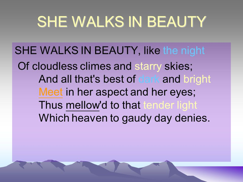 SHE WALKS IN BEAUTY SHE WALKS IN BEAUTY, like the night