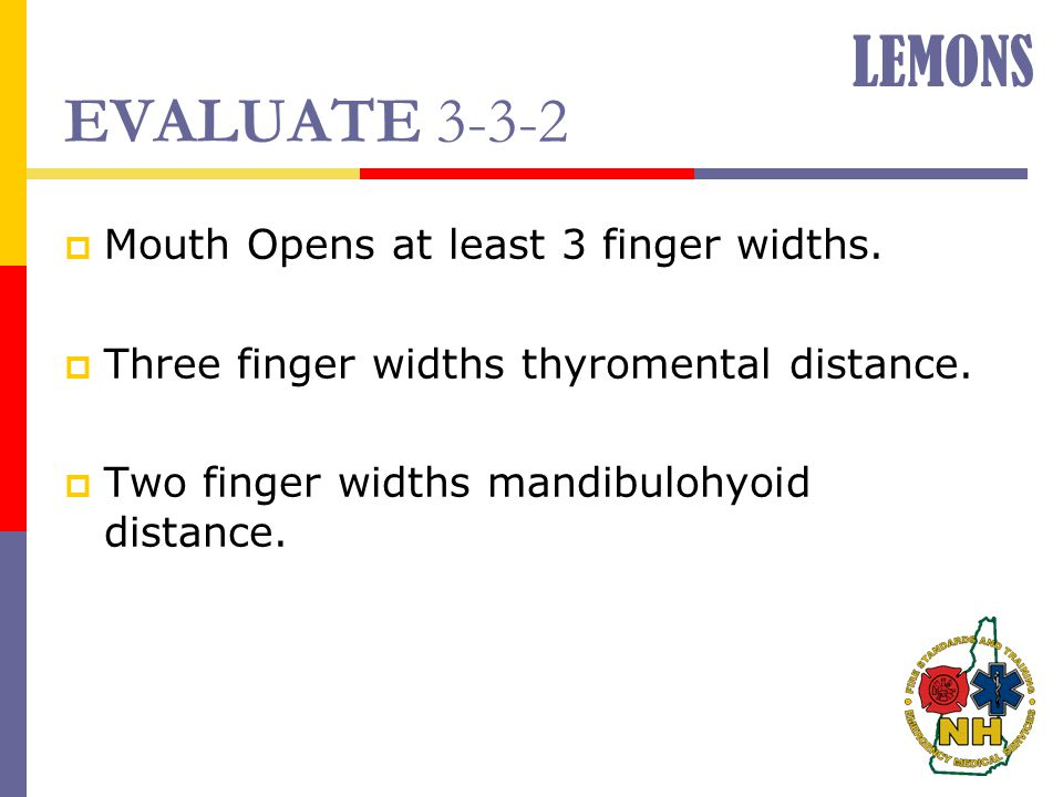 LEMONS EVALUATE 3-3-2 Mouth Opens at least 3 finger widths.