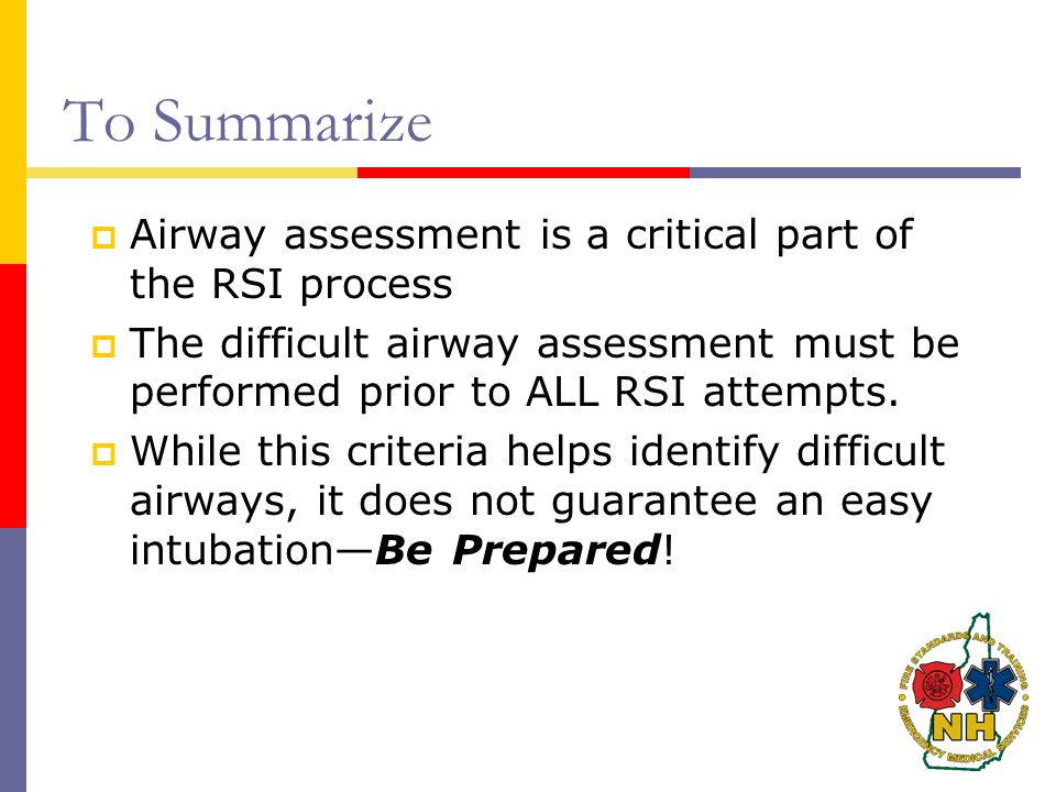 To Summarize Airway assessment is a critical part of the RSI process