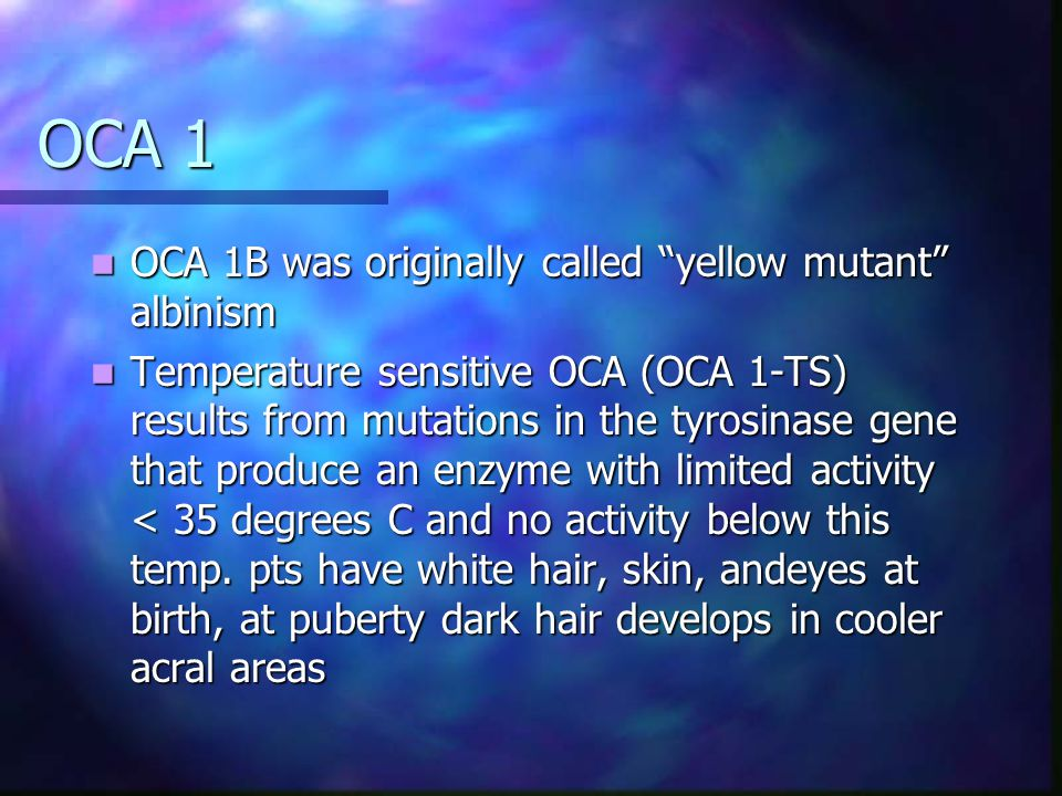 OCA 1 OCA 1B was originally called yellow mutant albinism