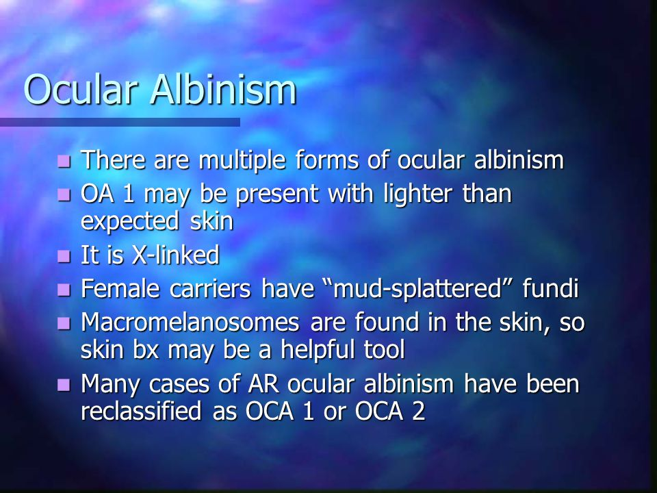 Ocular Albinism There are multiple forms of ocular albinism
