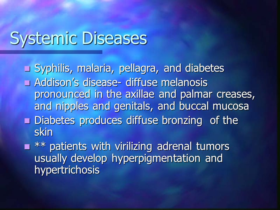 Systemic Diseases Syphilis, malaria, pellagra, and diabetes