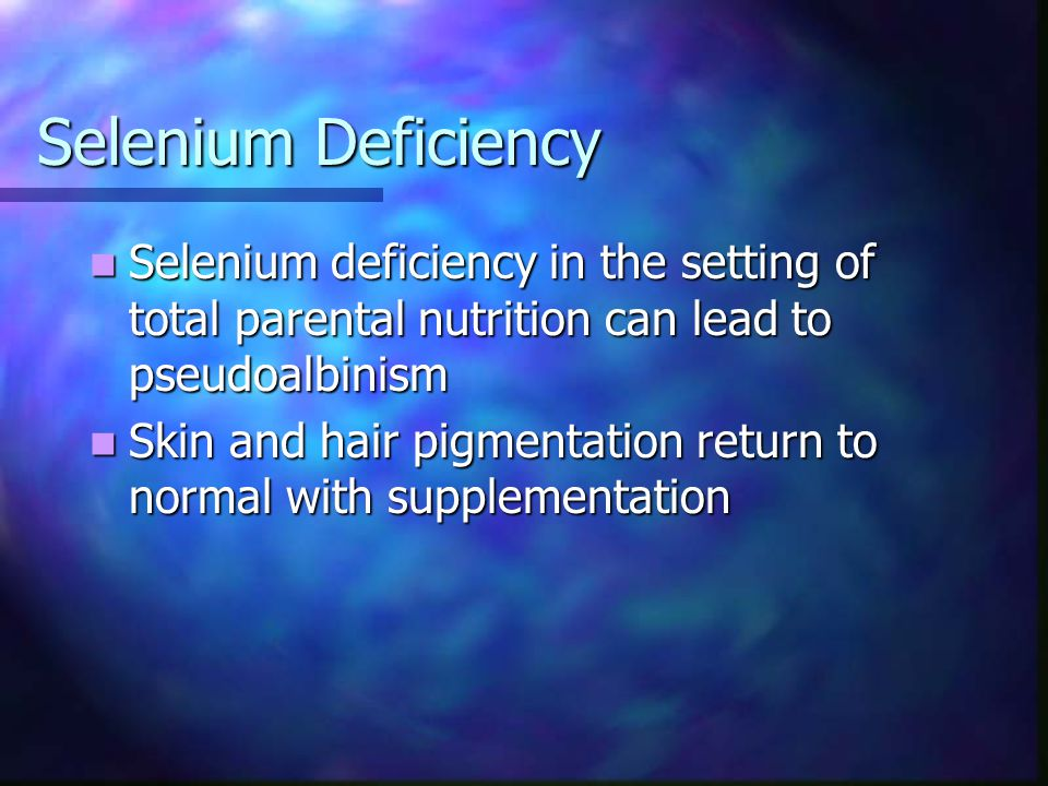 Selenium Deficiency Selenium deficiency in the setting of total parental nutrition can lead to pseudoalbinism.