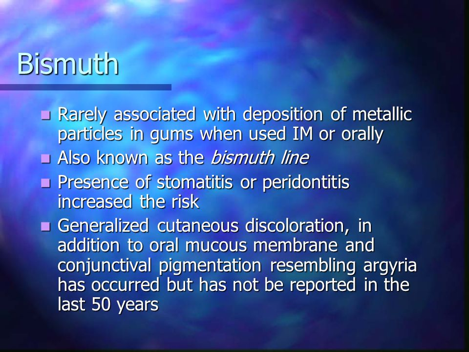 Bismuth Rarely associated with deposition of metallic particles in gums when used IM or orally. Also known as the bismuth line.