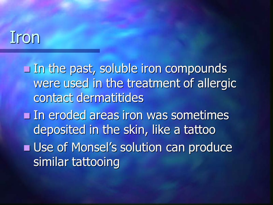 Iron In the past, soluble iron compounds were used in the treatment of allergic contact dermatitides.