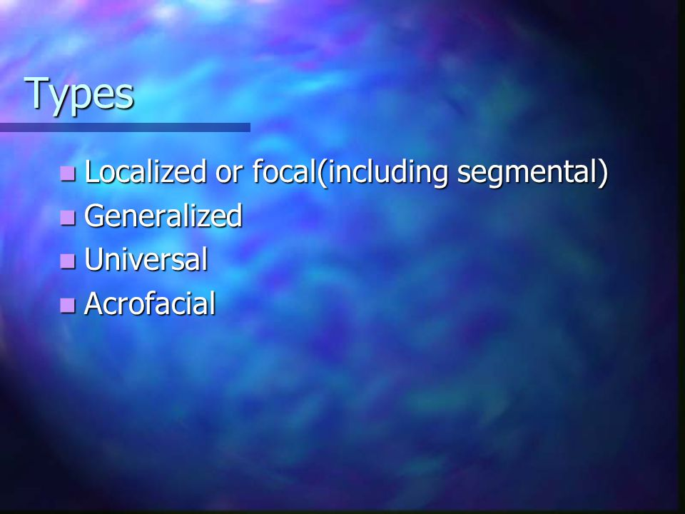 Types Localized or focal(including segmental) Generalized Universal