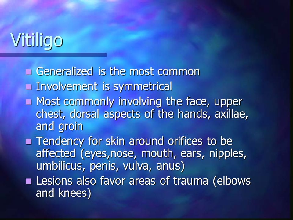 Vitiligo Generalized is the most common Involvement is symmetrical