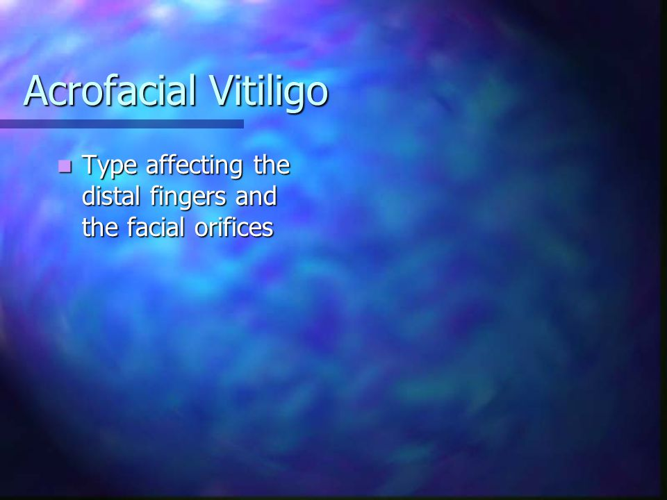 Acrofacial Vitiligo Type affecting the distal fingers and the facial orifices