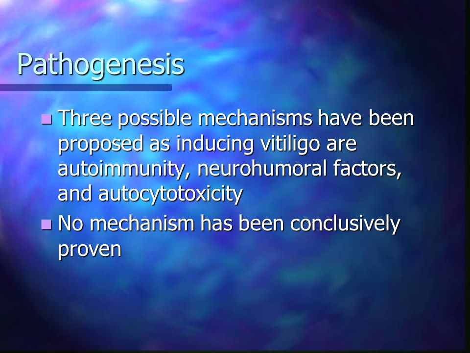 Pathogenesis Three possible mechanisms have been proposed as inducing vitiligo are autoimmunity, neurohumoral factors, and autocytotoxicity.