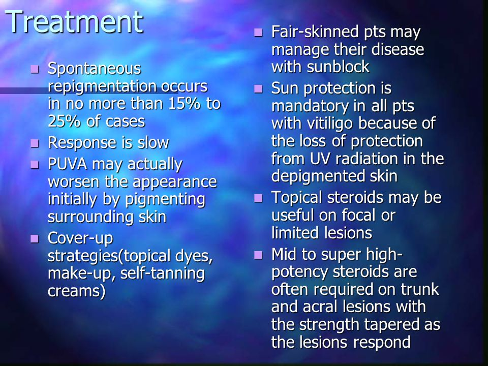 Treatment Fair-skinned pts may manage their disease with sunblock