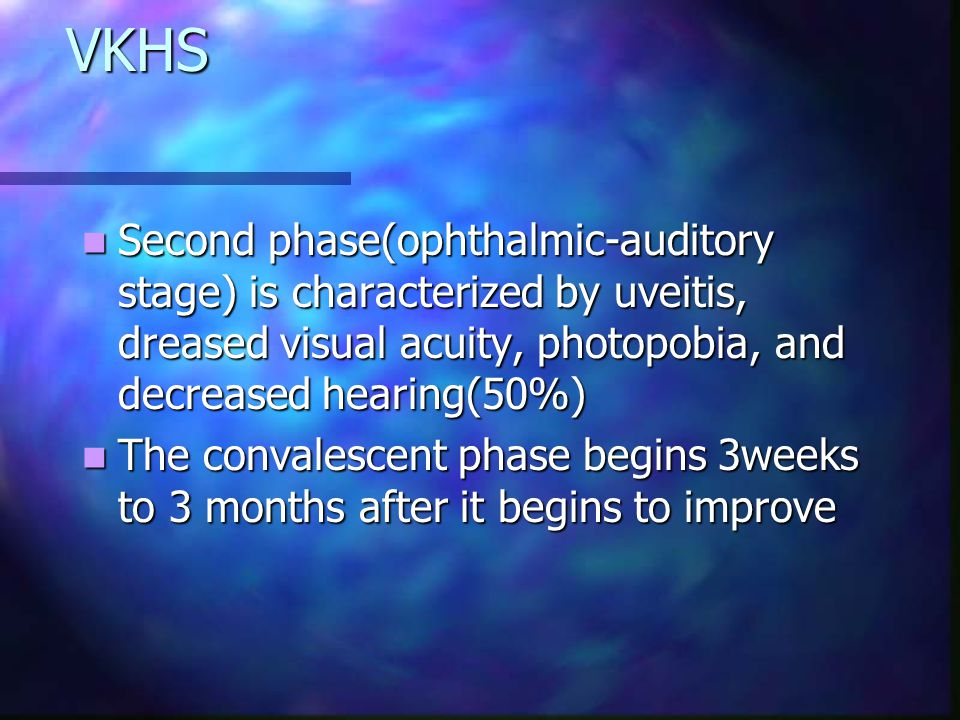 VKHS Second phase(ophthalmic-auditory stage) is characterized by uveitis, dreased visual acuity, photopobia, and decreased hearing(50%)