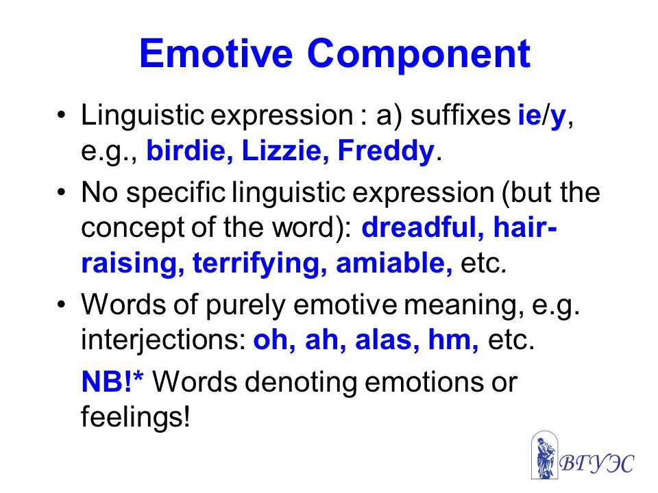 Emotive Component Linguistic expression : a) suffixes ie/y, e.g., birdie, Lizzie, Freddy.