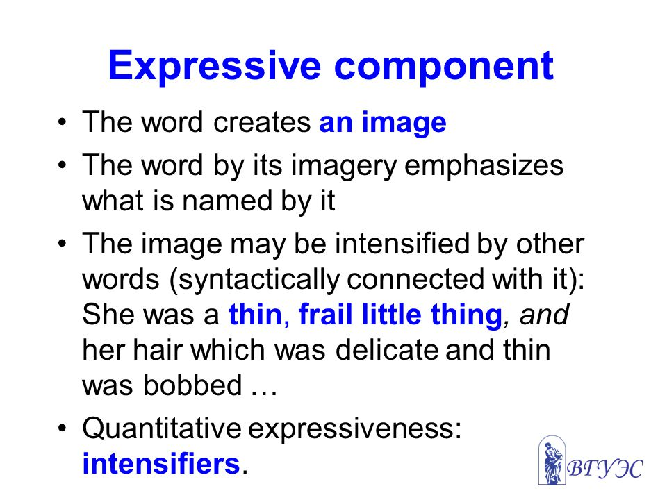 Expressive component The word creates an image