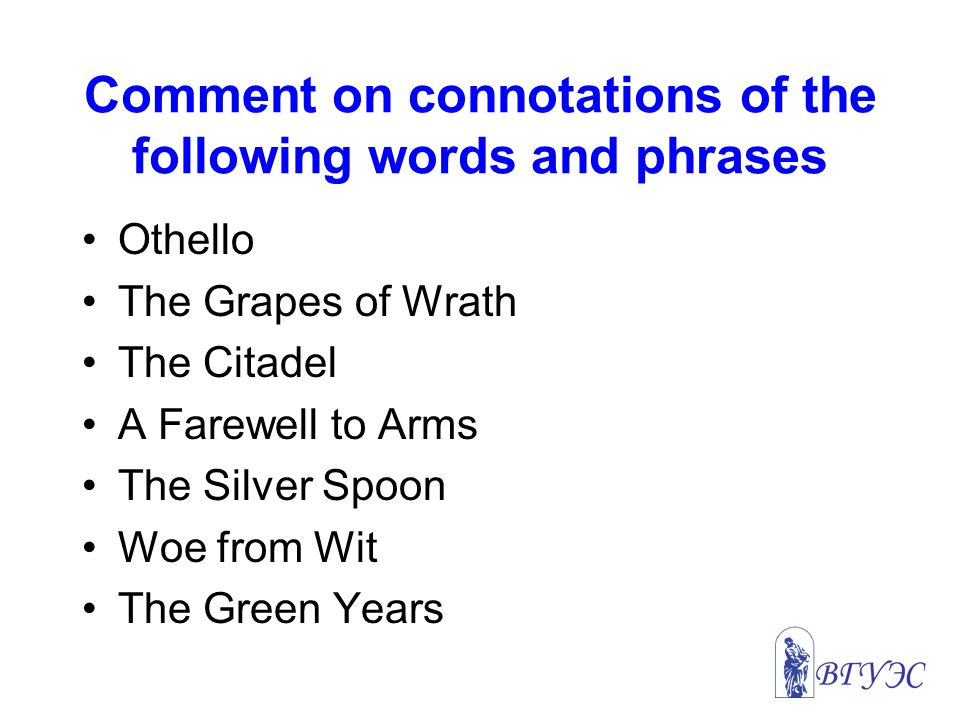 Comment on connotations of the following words and phrases