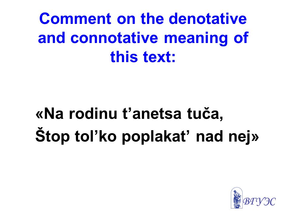 Comment on the denotative and connotative meaning of this text:
