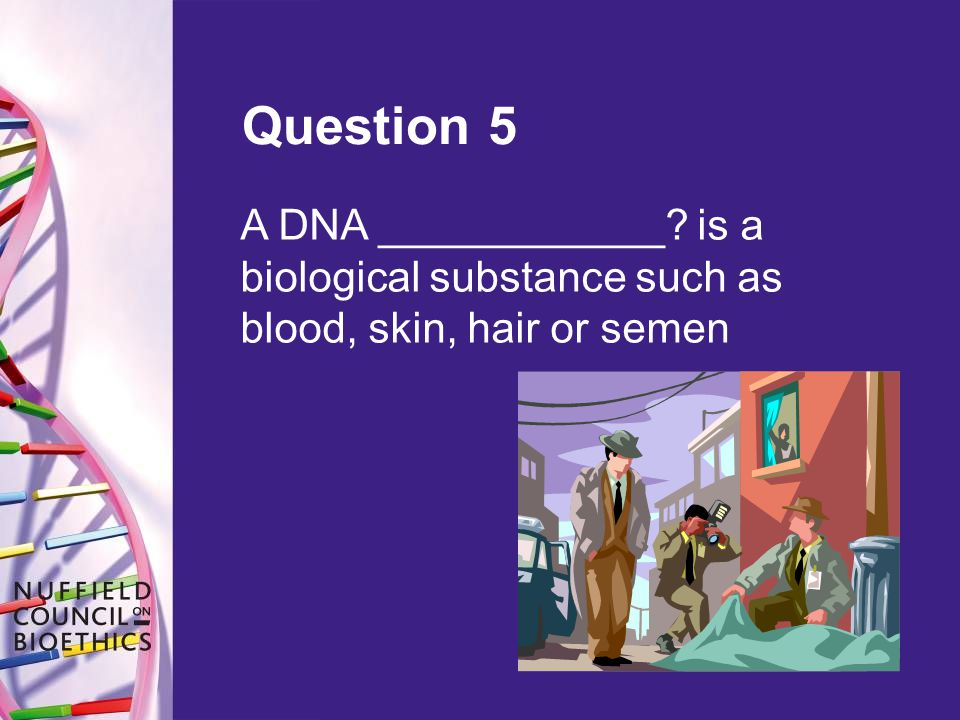 Question 5 A DNA ____________ is a biological substance such as blood, skin, hair or semen