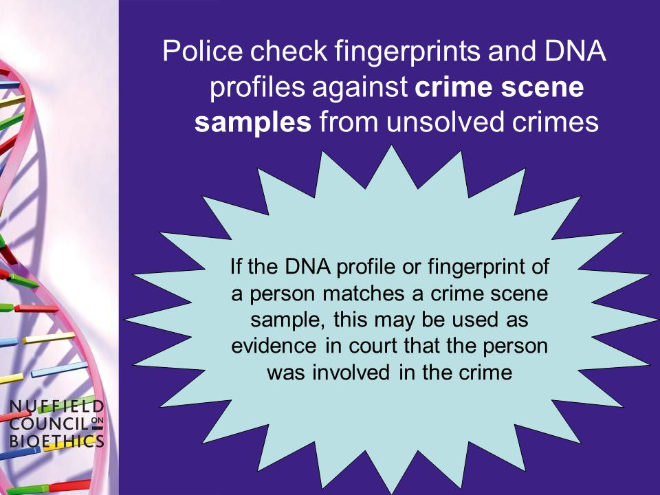 Police check fingerprints and DNA profiles against crime scene samples from unsolved crimes