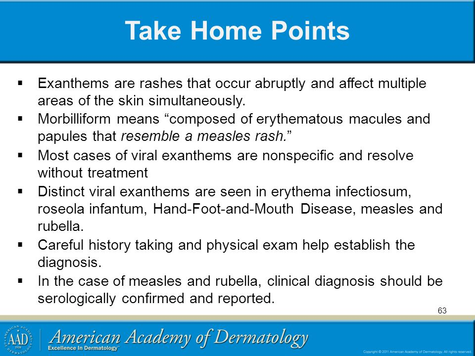 Take Home Points Exanthems are rashes that occur abruptly and affect multiple areas of the skin simultaneously.