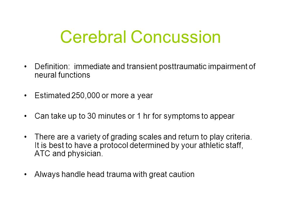 Cerebral Concussion Definition: immediate and transient posttraumatic impairment of neural functions.