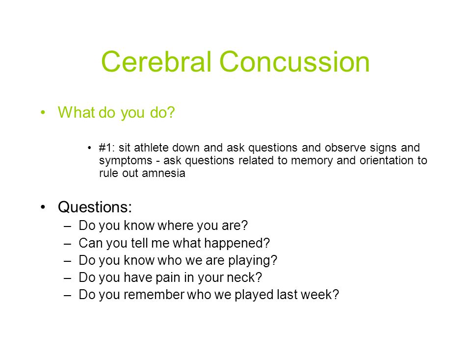 Cerebral Concussion What do you do Questions: