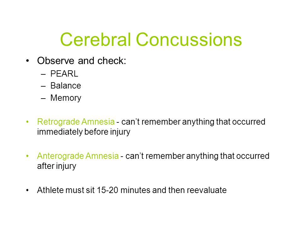 Cerebral Concussions Observe and check: PEARL Balance Memory