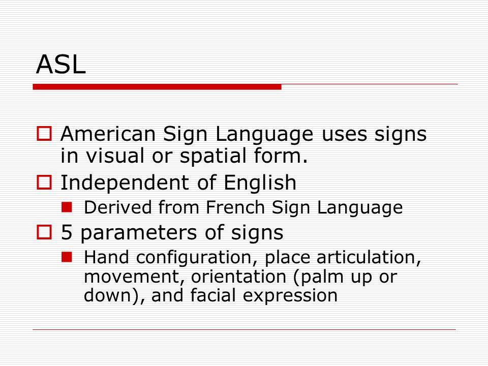ASL American Sign Language uses signs in visual or spatial form.