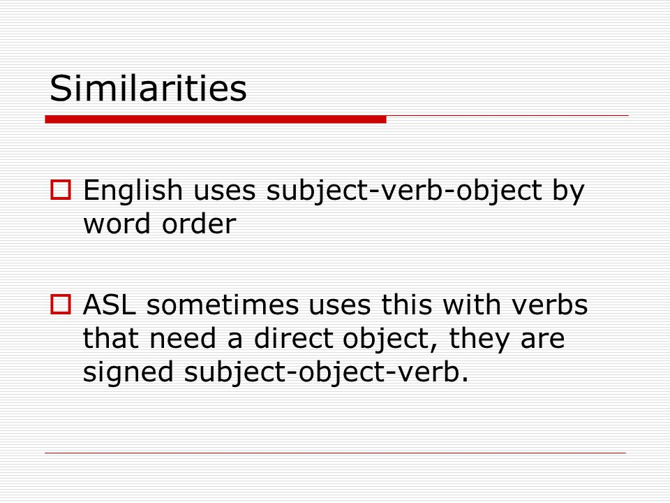 Similarities English uses subject-verb-object by word order