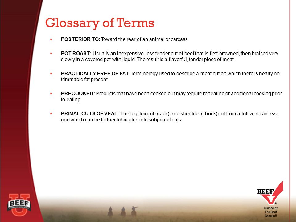 Glossary of Terms POSTERIOR TO: Toward the rear of an animal or carcass.