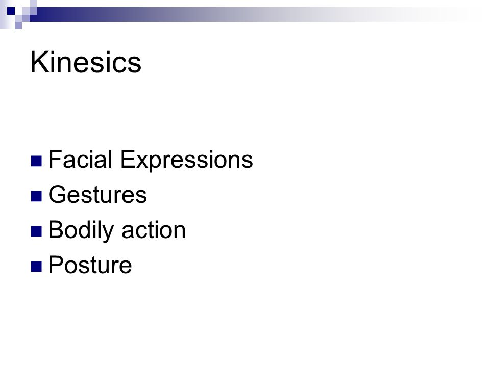 Kinesics Facial Expressions Gestures Bodily action Posture