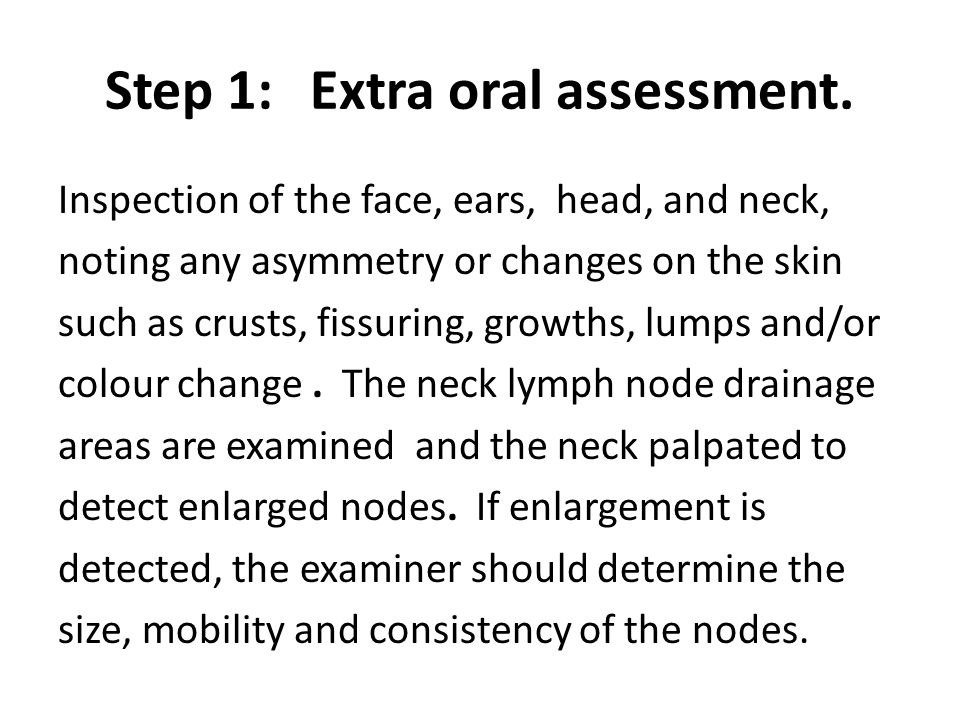 Step 1: Extra oral assessment.