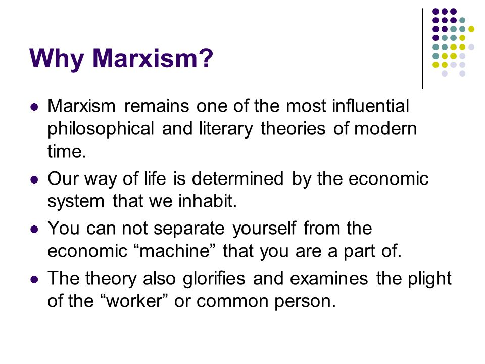 Why Marxism Marxism remains one of the most influential philosophical and literary theories of modern time.