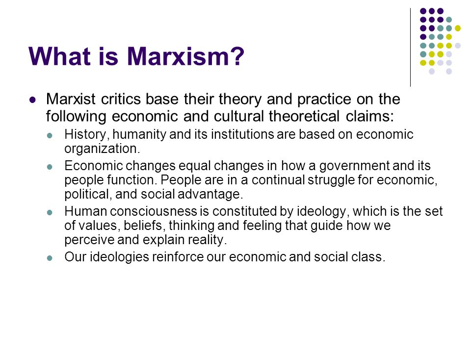 What is Marxism Marxist critics base their theory and practice on the following economic and cultural theoretical claims: