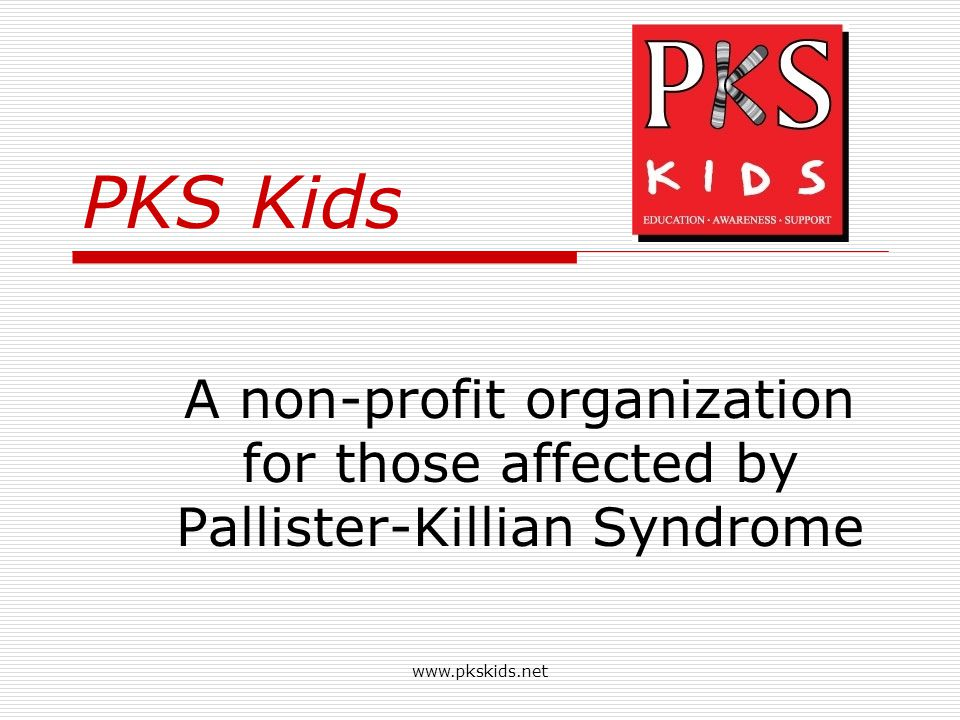 4/14/2017 PKS Kids. A non-profit organization for those affected by Pallister-Killian Syndrome. www.pkskids.net.