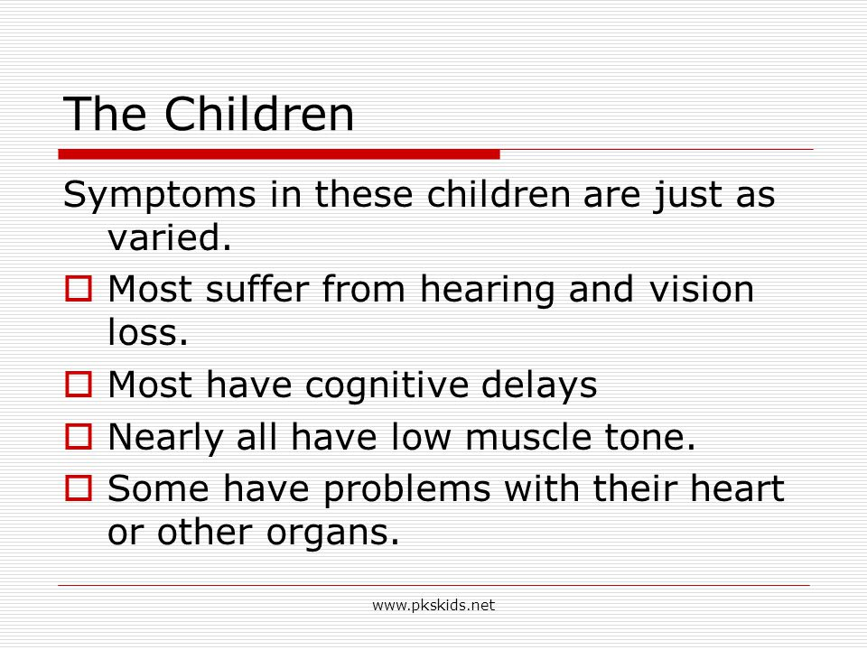 The Children Symptoms in these children are just as varied.