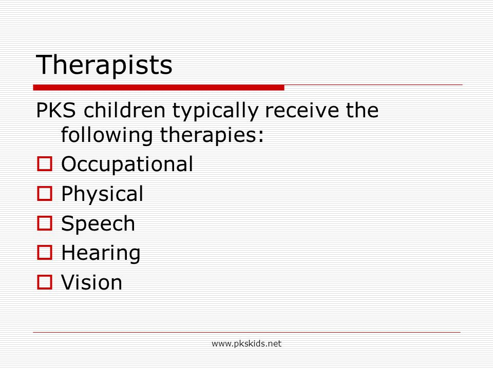 Therapists PKS children typically receive the following therapies: