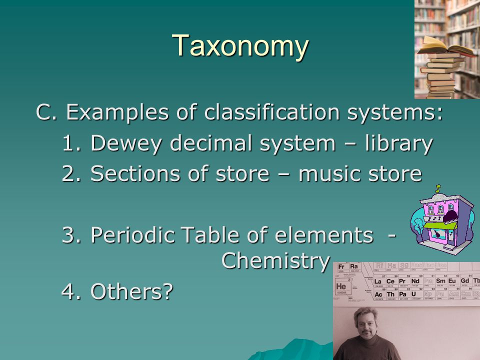 C. Examples of classification systems: