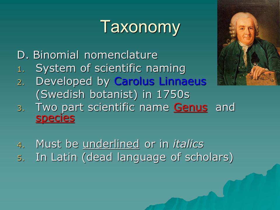 Taxonomy D. Binomial nomenclature System of scientific naming