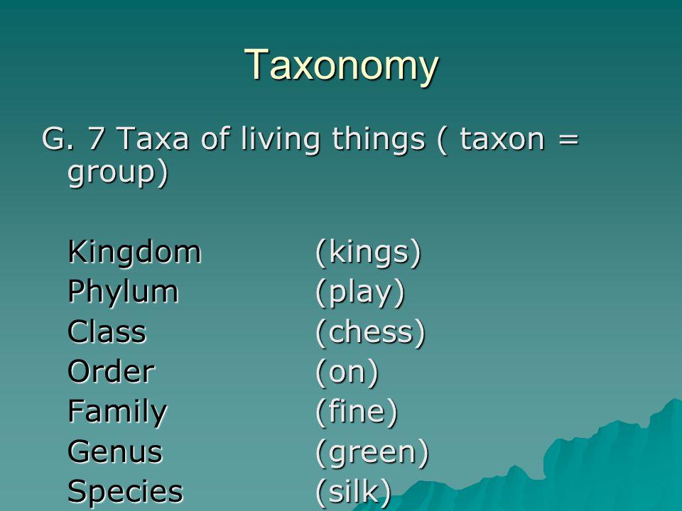 Taxonomy G. 7 Taxa of living things ( taxon = group) Kingdom (kings)