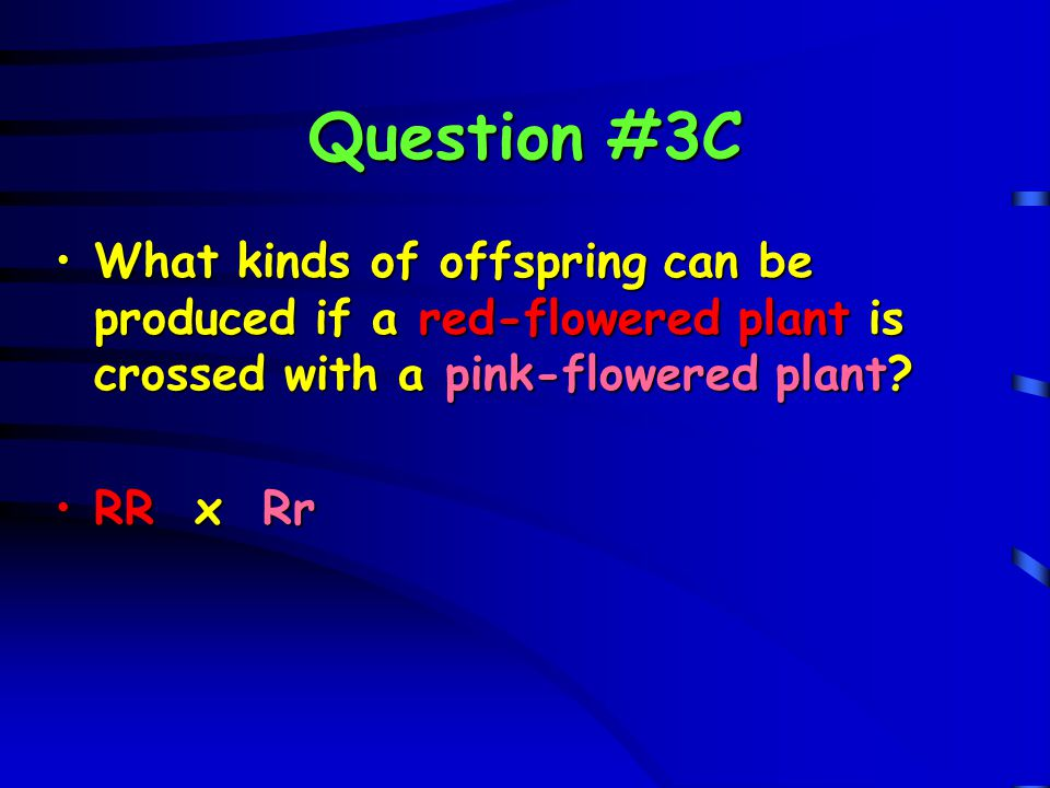 Question #3C What kinds of offspring can be produced if a red-flowered plant is crossed with a pink-flowered plant